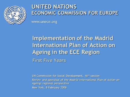 UNITED NATIONS www.unece.org ECONOMIC COMMISSION FOR EUROPE Implementation of the Madrid International Plan of Action on Ageing in the ECE Region First.