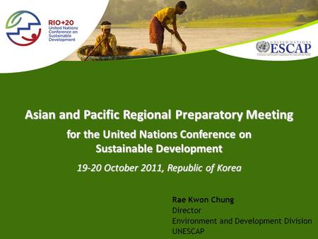 For the United Nations Conference on Sustainable Development 19-20 October 2011, Republic of Korea Asian and Pacific Regional Preparatory Meeting Rae Kwon.