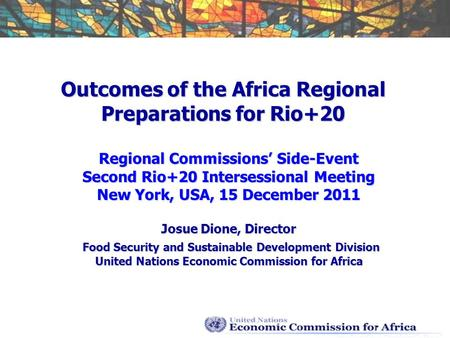 Outcomes of the Africa Regional Preparations for Rio+20 Regional Commissions Side-Event Second Rio+20 Intersessional Meeting New York, USA, 15 December.