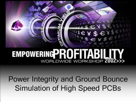 1 Power Integrity and Ground Bounce Simulation of High Speed PCBs.