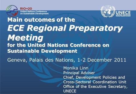 Main outcomes of the ECE Regional Preparatory Meeting for the United Nations Conference on Sustainable Development Main outcomes of the ECE Regional Preparatory.