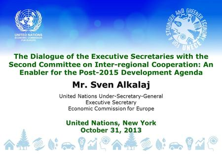 The Dialogue of the Executive Secretaries with the Second Committee on Inter-regional Cooperation: An Enabler for the Post-2015 Development Agenda Mr.
