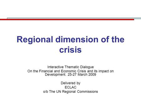 Regional dimension of the crisis Interactive Thematic Dialogue On the Financial and Economic Crisis and its impact on Development. 25-27 March 2009 Delivered.