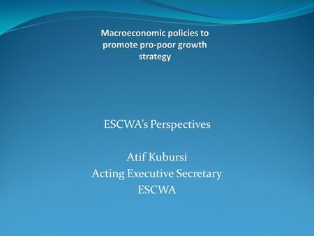 ESCWAs Perspectives Atif Kubursi Acting Executive Secretary ESCWA.