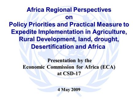 Africa Regional Perspectives on Policy Priorities and Practical Measure to Expedite Implementation in Agriculture, Rural Development, land, drought, Desertification.