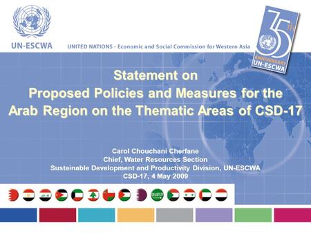 Statement on Proposed Policies and Measures for the Arab Region on the Thematic Areas of CSD-17 Carol Chouchani Cherfane Chief, Water Resources Section.