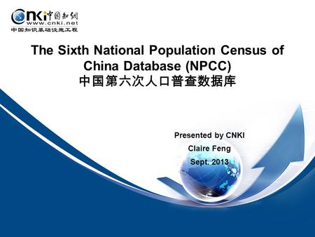 Presented by CNKI Claire Feng Sept. 2013 The Sixth National Population Census of China Database (NPCC)