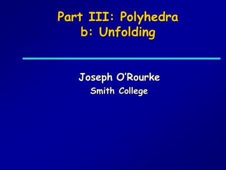 Part III: Polyhedra b: Unfolding