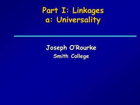 Part I: Linkages a: Universality Joseph ORourke Smith College.