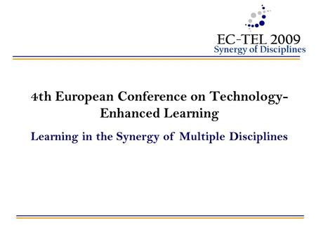 4th European Conference on Technology- Enhanced Learning Learning in the Synergy of Multiple Disciplines.