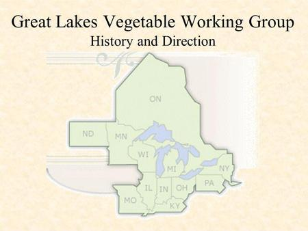 Great Lakes Vegetable Working Group History and Direction.