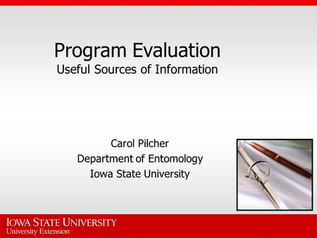 Program Evaluation Useful Sources of Information Carol Pilcher Department of Entomology Iowa State University.
