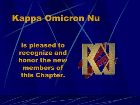 Kappa Omicron Nu is pleased to recognize and honor the new members of this Chapter.
