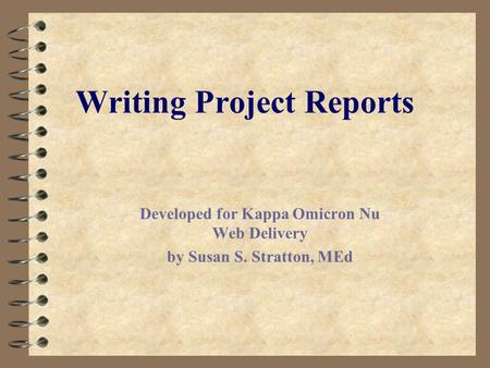 Writing Project Reports Developed for Kappa Omicron Nu Web Delivery by Susan S. Stratton, MEd.