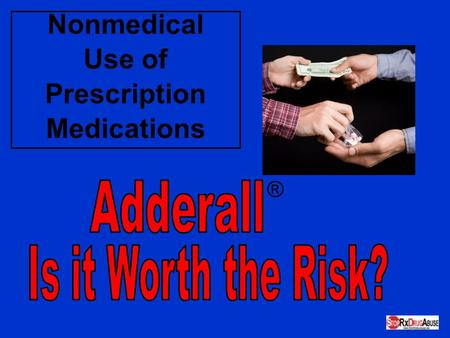 Nonmedical Use of Prescription Medications ®. For the purposes of this presentation the term Adderall ® will refer to stimulant ADHD (Attention Deficit/hyperactivity.