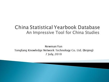 An Impressive Tool for China Studies Newman Yan Tongfang Knowledge Network Technology Co. Ltd. (Beijing) 7 July, 2010.