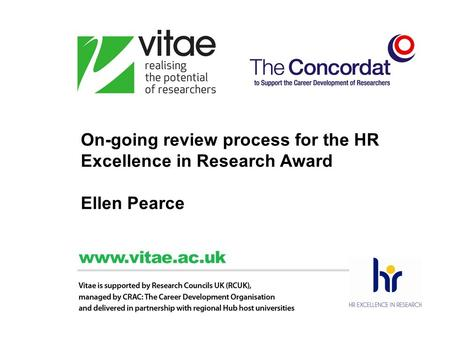 On-going review process for the HR Excellence in Research Award Ellen Pearce.