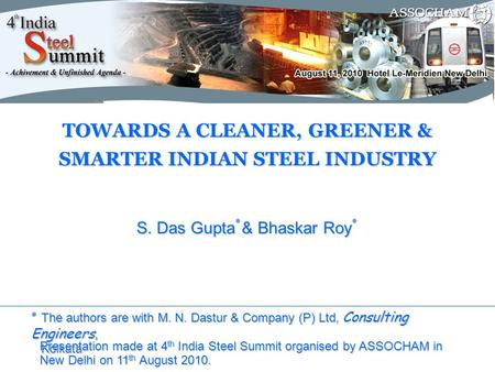 TOWARDS A CLEANER, GREENER & SMARTER INDIAN STEEL INDUSTRY S. Das Gupta ٭ & Bhaskar Roy ٭ ٭ The authors are with M. N. Dastur & Company (P) Ltd, Consulting.
