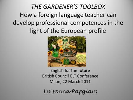 THE GARDENERS TOOLBOX How a foreign language teacher can develop professional competences in the light of the European profile English for the future British.