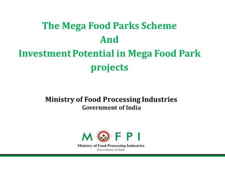 The Mega Food Parks Scheme And Investment Potential in Mega Food Park projects Ministry of Food Processing Industries Government of India.