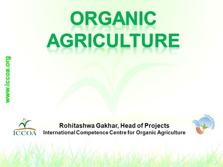 Rohitashwa Gakhar, Head of Projects International Competence Centre for Organic Agriculture.