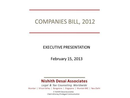 Nishith Desai Associates Legal & Tax Counseling Worldwide Mumbai | Silicon Valley | Bangalore | Singapore | Mumbai-BKC | New Delhi COMPANIES BILL, 2012.