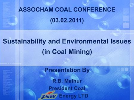 Sustainability and Environmental Issues (in Coal Mining) Presentation By R.B. Mathur President Coal Energy LTD ASSOCHAM COAL CONFERENCE (03.02.2011)