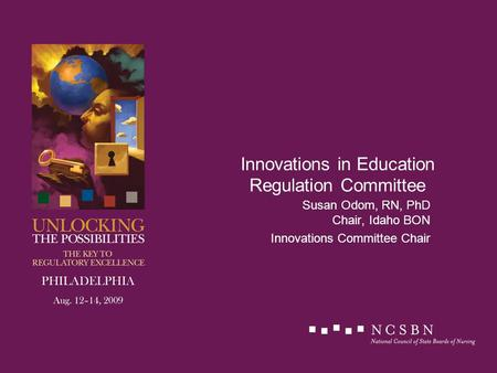 Innovations in Education Regulation Committee Susan Odom, RN, PhD Chair, Idaho BON Innovations Committee Chair.
