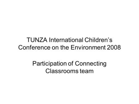 TUNZA International Childrens Conference on the Environment 2008 Participation of Connecting Classrooms team.