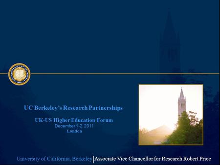 UC Berkeleys Research Partnerships University of California, Berkeley Associate Vice Chancellor for Research Robert Price UK-US Higher Education Forum.