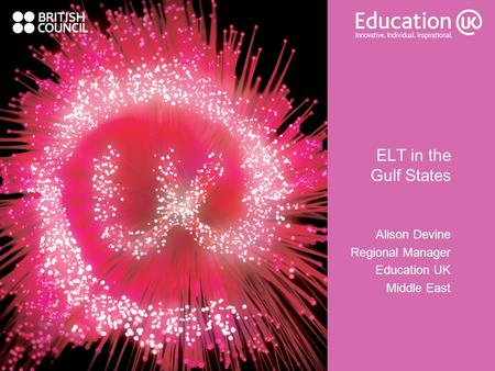 ELT in the Gulf States Alison Devine Regional Manager Education UK Middle East.