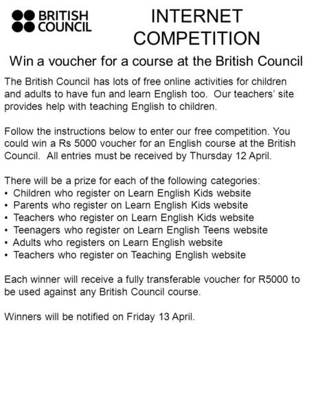 INTERNET COMPETITION Win a voucher for a course at the British Council The British Council has lots of free online activities for children and adults to.