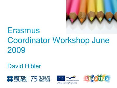 Event Title Name Erasmus Coordinator Workshop June 2009 David Hibler.