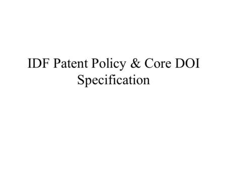 IDF Patent Policy & Core DOI Specification. DOI Encyclopedia to DOI Core DOI Handbook has been the DOI encyclopedia – main developments of the DOI framework.