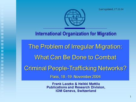 1 International Organization for Migration The Problem of Irregular Migration: What Can Be Done to Combat Criminal People-Trafficking Networks? Paris,