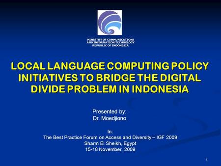 LOCAL LANGUAGE COMPUTING POLICY INITIATIVES TO BRIDGE THE DIGITAL DIVIDE PROBLEM IN INDONESIA Presented by: Dr. Moedjiono In: The Best Practice Forum on.