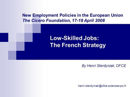 Low-Skilled Jobs: The French Strategy By Henri Sterdyniak, OFCE New Employment Policies in the European Union The.