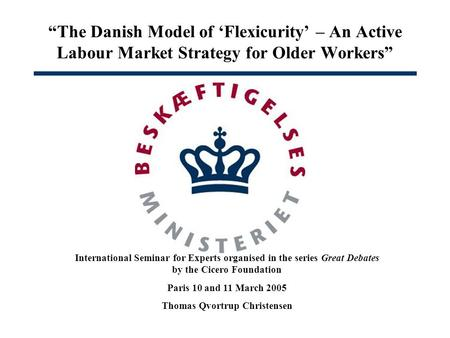 The Danish Model of Flexicurity – An Active Labour Market Strategy for Older Workers International Seminar for Experts organised in the series Great Debates.
