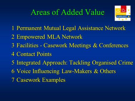 Areas of Added Value 1Permanent Mutual Legal Assistance Network 2Empowered MLA Network 3Facilities - Casework Meetings & Conferences 4Contact Points 5Integrated.