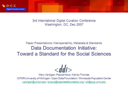 3rd International Digital Curation Conference Washington, DC, Dec 2007 Paper Presentations: Interoperability, Metadata & Standards Data Documentation Initiative: