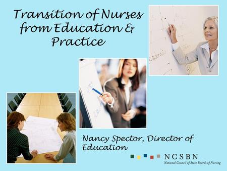 Transition of Nurses from Education & Practice Nancy Spector, Director of Education.