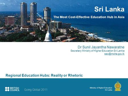 Ministry of Higher Education Sri Lanka Sri Lanka The Most Cost-Effective Education Hub in Asia Dr Sunil Jayantha Nawaratne Secretary Ministry of Higher.