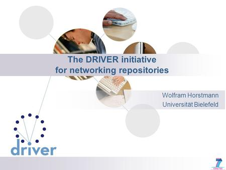 The DRIVER initiative for networking repositories Wolfram Horstmann Universität Bielefeld.