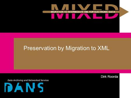 Preservation by Migration to XML Dirk Roorda. work on a preservation strategy positioning of the XML preservation strategy implementing the strategy in.