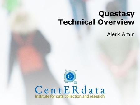 Questasy Technical Overview Alerk Amin. Data Dissemination Requirements Data collection Multiple languages One system –Data and metadata –Administrators.