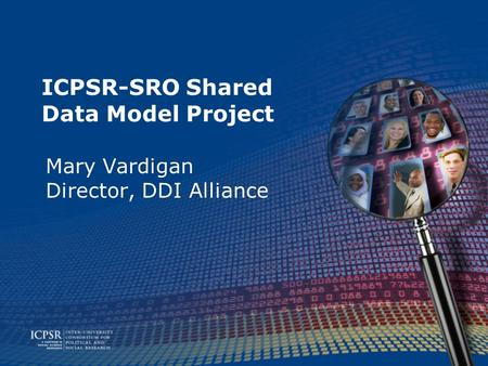 ICPSR-SRO Shared Data Model Project Mary Vardigan Director, DDI Alliance.
