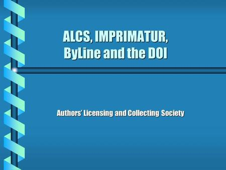 ALCS, IMPRIMATUR, ByLine and the DOI Authors Licensing and Collecting Society.