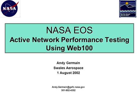 NASA EOS Active Network Performance Testing Using Web100 Andy Germain Swales Aerospace 1 August 2002 301-902-4352.