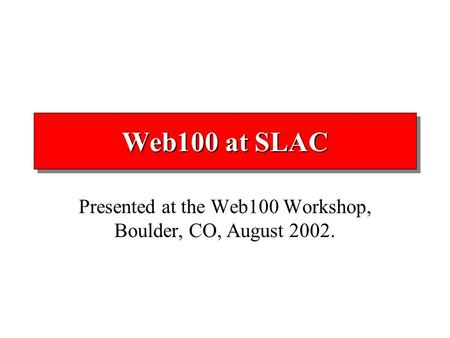 Web100 at SLAC Presented at the Web100 Workshop, Boulder, CO, August 2002.