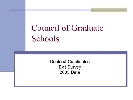 Council of Graduate Schools Doctoral Candidates Exit Survey 2005 Data.